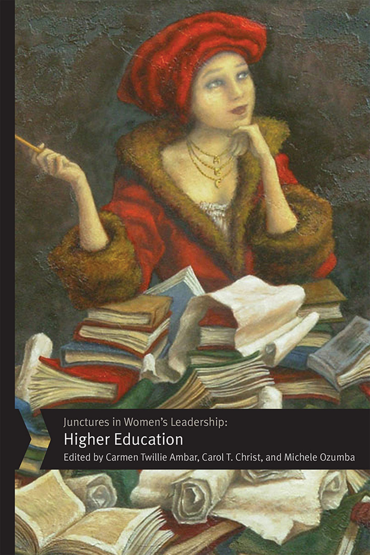 Junctures in Women's Leadership: Higher Education (Junctures: Case Studies in Women's Leadership)