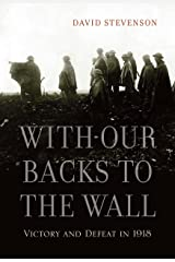 With Our Backs to the Wall: Victory and Defeat in 1918 (English Edition) eBook Kindle
