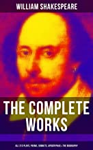 The Complete Works of William Shakespeare - All 213 Plays, Poems, Sonnets, Apocryphas & The Biography: Including Hamlet, Romeo and Juliet, King Lear, A ... Dream, Macbeth, The Tempest & Othello