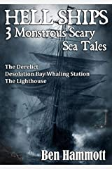 Hell Ships - 3 Monstrous Scary Sea Tales: Suspenseful horror thrillers set at sea - The Derelict - Desolation Whaling Station - The Lighthouse Kindle Edition