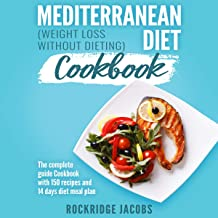 Mediterranean Diet Cookbook - Weight Loss Without Dieting: The Complete Guide Cookbook with 150 Recipes and 14 Days Diet Meal Plan