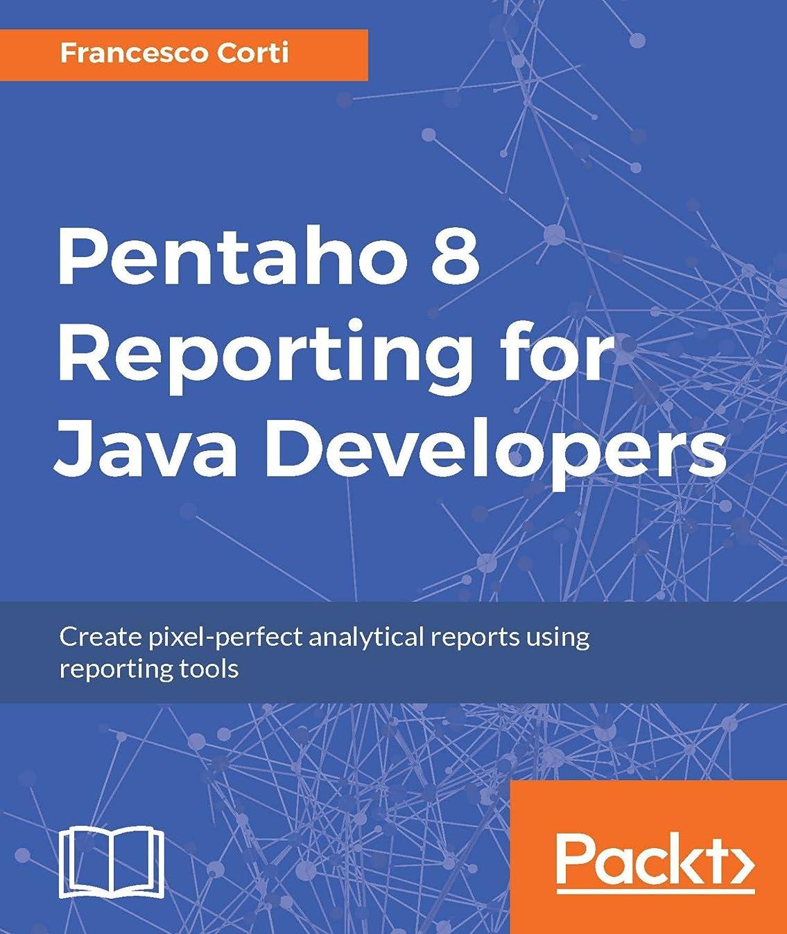 見分ける子猫コーンPentaho 8 Reporting for Java Developers: Create pixelperfect analytical reports using reporting tools (English Edition)