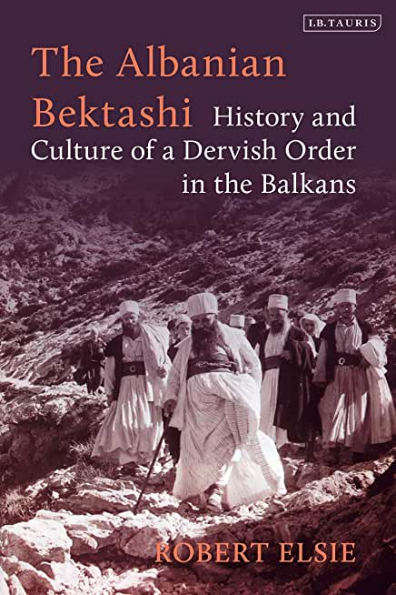 The Albanian Bektashi: History and Culture of a Dervish Order in the Balkans (English Edition)