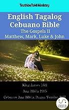 English Tagalog Cebuano Bible - The Gospels II - Matthew, Mark, Luke & John: King James 1611 - Ang Biblia 1905 - Cebuano Ang Biblia, Bugna Version 1917 (Parallel Bible Halseth English Book 2228)