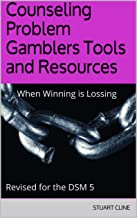 Counseling Problem Gamblers Tools and Resources: When Winning is Lossing Revised for the DSM 5