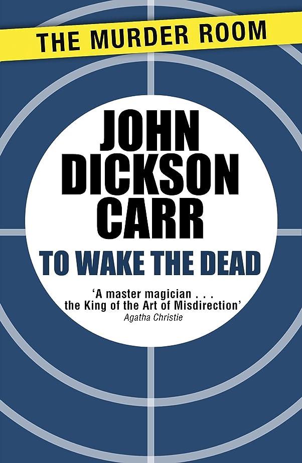 コマース挨拶詳細なTo Wake The Dead (Dr Gideon Fell Book 9) (English Edition)