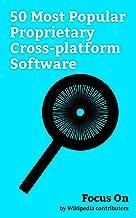 Focus On: 50 Most Popular Proprietary Cross-platform Software: Facebook, Snapchat, Instagram, Twitter, Google Chrome, Tinder (app), Adobe Photoshop, MATLAB, Steam (software), Adobe Flash Player, etc.