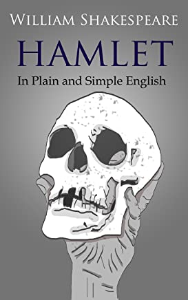 Hamlet In Plain and Simple English (A Modern Translation and the Original Version) (Classics Retold Book 9)