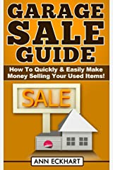 Garage Sale Guide: How To Quickly & Easily Make Money Selling Your Used Items (2021 Reselling & Ebay Books) Kindle Edition