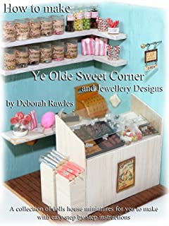 How to make Ye Olde Sweet Corner and Jewellery Designs: A collection of dolls house miniatures for you to make, with easy step by step instructions.
