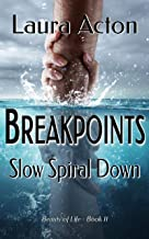 BREAKPOINTS: Slow Spiral Down (Beauty of Life Book 11)