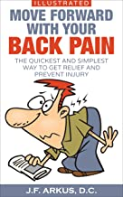 ILLUSTRATED MOVE FORWARD WITH YOUR BACK PAIN: The Quickest and Simplest Way to Get Relief and Prevent Injury