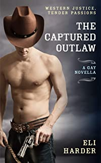 The Captured Outlaw: Western Justice, Tender Passions; a Gay BDSM Novella