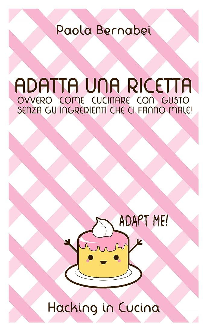 Adatta una Ricetta (Hacking in Cucina Vol. 1) (Italian Edition)