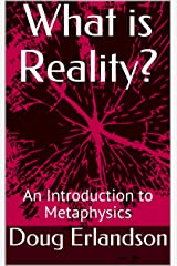 What is Reality?: An Introduction to Metaphysics Kindle Edition