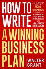 How to Write a Winning Business Plan: A Step-by-Step Guide to Build a Solid Foundation, Attract Investors & Achieve Success Kindle Edition
