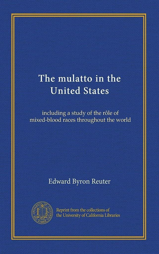 インチご意見最後にThe mulatto in the United States: including a study of the r?le of mixed-blood races throughout the world
