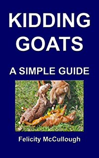 Kidding Goats A Simple Guide (Goat Knowledge Book 13)