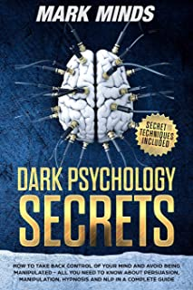 Dark Psychology Secrets: How to take back control of your mind and avoid being manipulated. All you need to know about per...