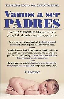 Vamos a ser padres: La guía más completa, actualizada y ampliada de embarazo, parto y posparto (Spanish Edition)