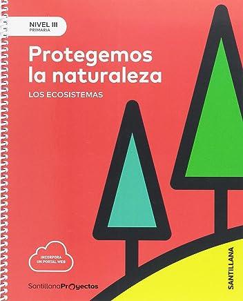 NIVEL III PROTEGEMOS LA NATURALEZA. LOS ECOSISTEMAS 5 PRIMARIA - 9788414106501