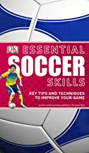 Essential Soccer Skills: Key Tips and Techniques to Improve Your Game (DK Essential Skills)