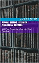Manual Testing Interview Questions & Answers: 100 Most Frequently Asked Interview Questions