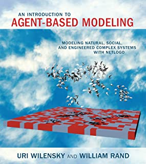 An Introduction to Agent-Based Modeling: Modeling Natural, Social, and Engineered Complex Systems with NetLogo (The MIT Pr...