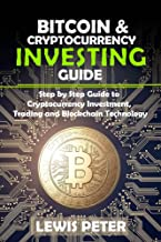 Bitcoin And Cryptocurrency Investing Guide: Beginner's Guide to Cryptocurrency Investment, Trading and Blockchain Technology