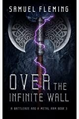 Over the Infinite Wall: A Modern Sword and Sorcery Serial (A Battleaxe and a Metal Arm Book 3) Kindle Edition