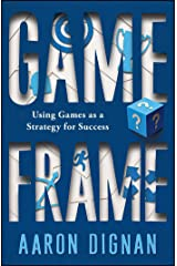 Game Frame: Using Games as a Strategy for Success Kindle Edition
