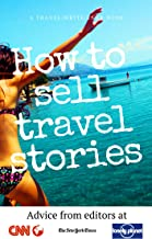 How To Sell Travel Stories: Advice from Editors (Travel Write Earn Book 1)