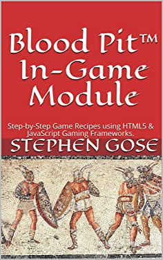 Blood Pit™ In-Game Module: Step-by-Step Game Recipes using HTML5 & JavaScript Gaming Frameworks. (Walk Through Game Development Series Book 1)
