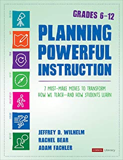 Planning Powerful Instruction, Grades 6-12: 7 Must-Make Moves to Transform How We Teach--and How Students Learn (Corwin Literacy)