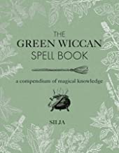 The Green Wiccan Spell Book: A compendium of magical knowledge