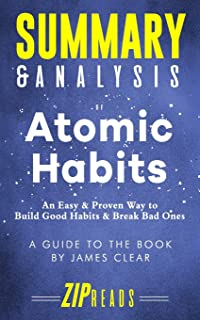 Summary & Analysis of Atomic Habits: An Easy & Proven Way to Build Good Habits & Break Bad Ones - A Guide to the Book by J...