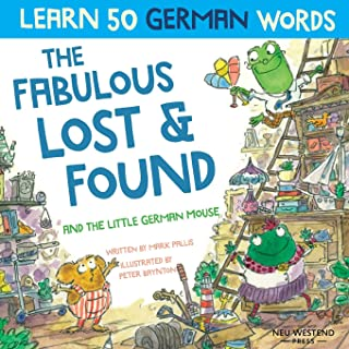 The Fabulous Lost & Found and the little German mouse: Laugh as you learn 50 German words with this bilingual English Germ...