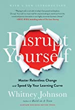 Disrupt Yourself, With a New Introduction: Master Relentless Change and Speed Up Your Learning Curve
