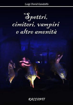 Spettri, cimiteri, vampiri e altre amenità: Racconti