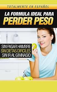 Como perder peso: La fórmula ideal para perder peso Sin pasar hambre, sin dietas difíciles, sin ir al gimnasio! (Spanish Edition)