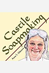 Castile Soapmaking: The Smart Guide to Making Castile Soap, or How to Make Bar Soaps From Olive Oil With Less Trouble and Better Results (Smart Soap Making Book 4) Kindle Edition