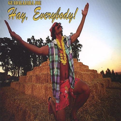Amazon.com: Hay, Everybody!: Guadalajara Joe!: MP3 Downloads