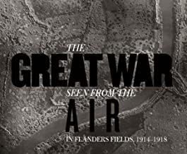 The Great War Seen from the Air: In Flanders Fields, 1914-1918