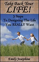 Take Back Your Life: Three Steps To Designing The Life You Really Want