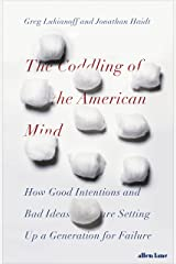 The Coddling of the American Mind: How Good Intentions and Bad Ideas Are Setting Up a Generation for Failure Kindle Edition
