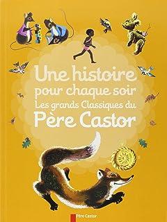 Une histoire pour chaque soir. Les grands classiques du Père Castor (Les albums du Père Castor)