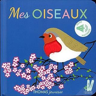 Mes oiseaux: Mes livres sonores. Ecoute et caresse