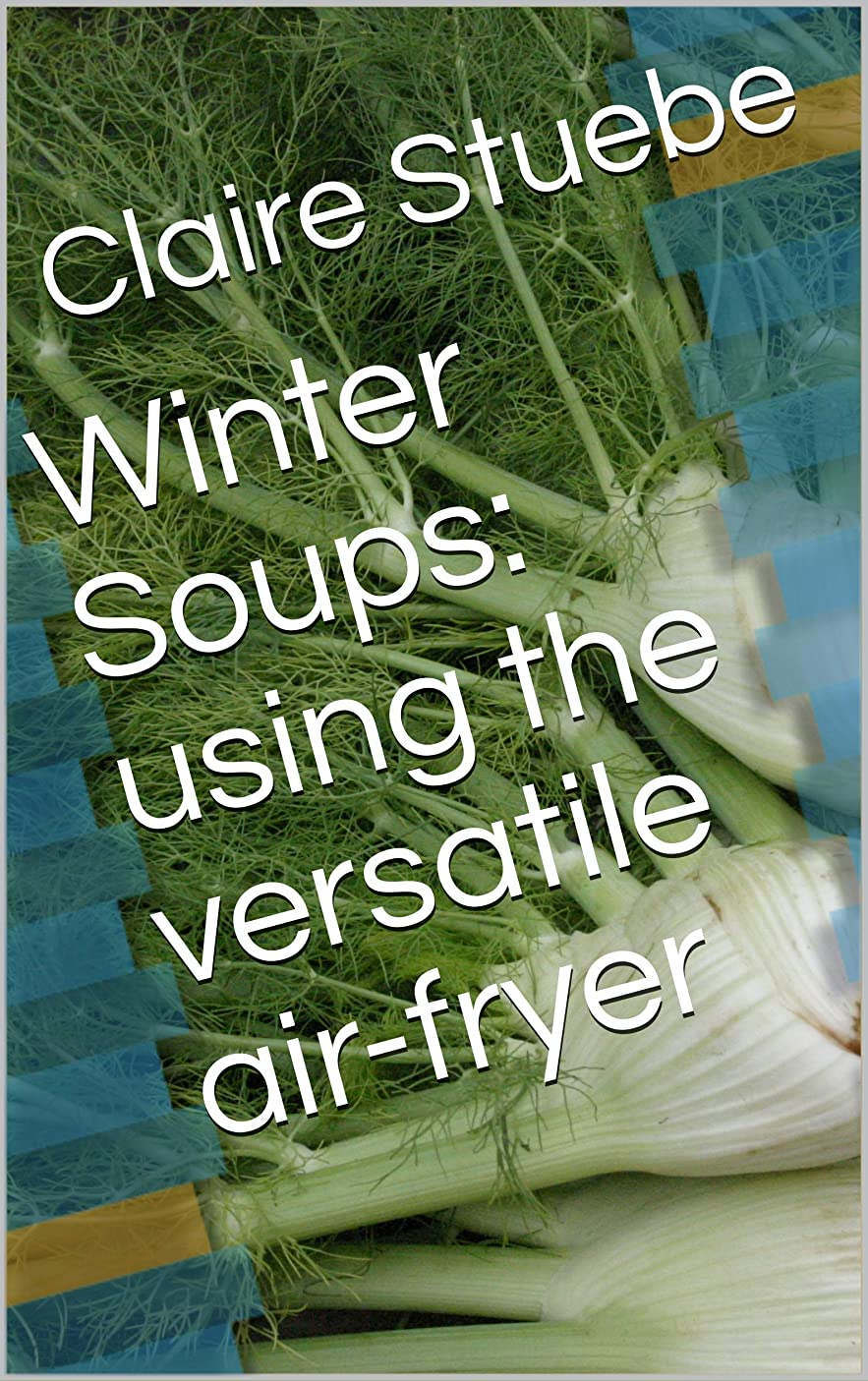 Winter Soups: using the versatile air-fryer (English Edition)