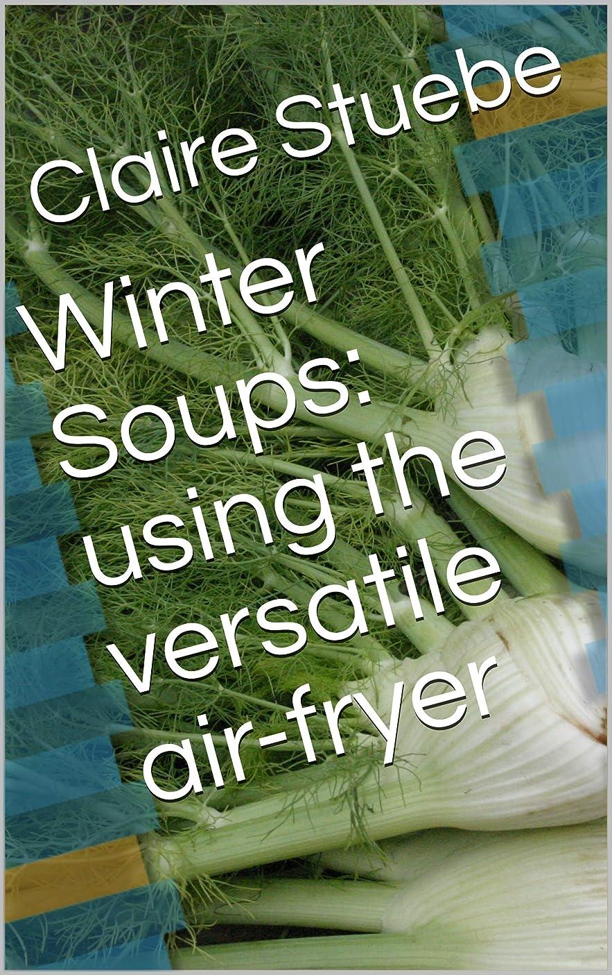 陸軍カートリッジ職業Winter Soups: using the versatile air-fryer (English Edition)