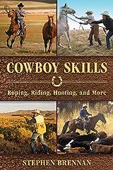 Cowboy Skills: Roping, Riding, Hunting, and More Kindle Edition